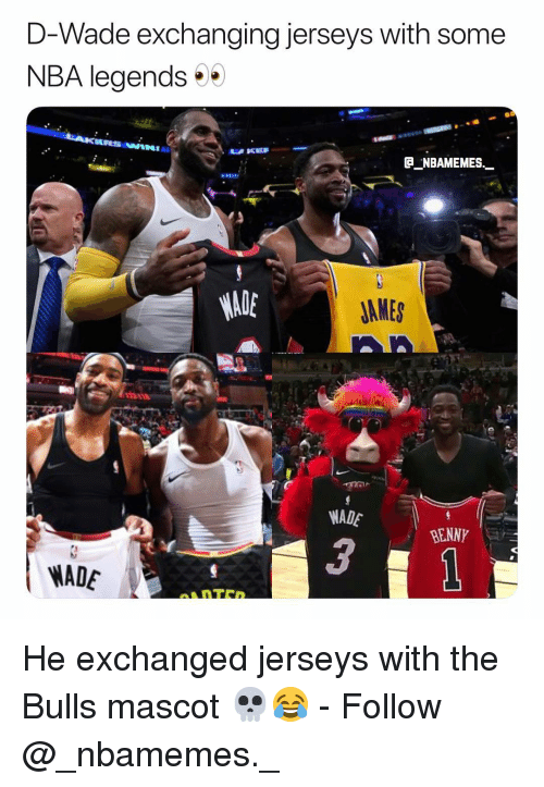 d wade: D-Wade exchanging jerseys with some  NBA legends  JAMES  WADE  BENNY  3  WADE He exchanged jerseys with the Bulls mascot 💀😂 - Follow @_nbamemes._