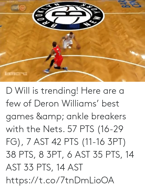 Nets: D Will is trending!   Here are a few of Deron Williams' best games & ankle breakers with the Nets.   57 PTS (16-29 FG), 7 AST 42 PTS (11-16 3PT) 38 PTS, 8 3PT, 6 AST 35 PTS, 14 AST 33 PTS, 14 AST   https://t.co/7tnDmLioOA