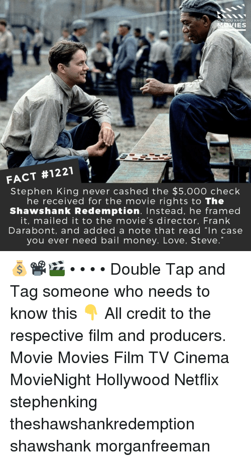"""Bail Money: D YOU KNOW  IES  FACT #1221  Stephen King never cashed the $5,000 check  he received for the movie rights to The  Shawshank Redemption. Instead, he framed  it, mailed it to the movie's director, Frank  Darabont, and added a note that read """"In case  you ever need bail money. Love, Steve 💰📽️🎬 • • • • Double Tap and Tag someone who needs to know this 👇 All credit to the respective film and producers. Movie Movies Film TV Cinema MovieNight Hollywood Netflix stephenking theshawshankredemption shawshank morganfreeman"""