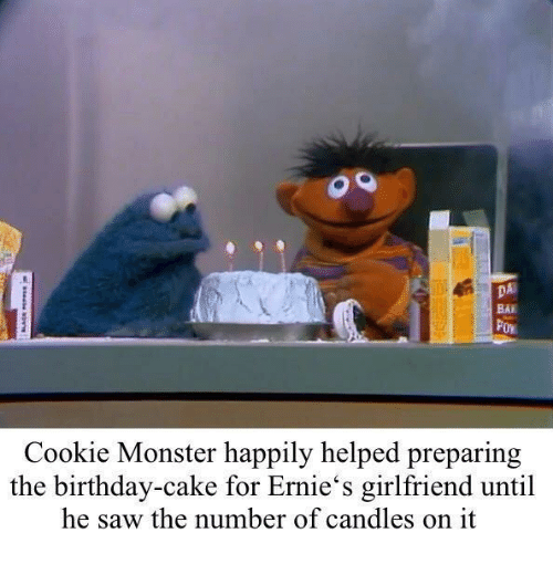 cookie monster: DA  BAI  Cookie Monster happily helped preparing  the birthday-cake for Ernie's girlfriend until  he saw the number of candles on it