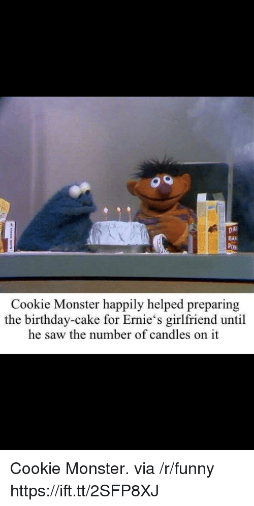 cookie monster: DA  BAK  Cookie Monster happily helped preparing  the birthday-cake for Ernie's girlfriend until  he saw the number of candles on it Cookie Monster. via /r/funny https://ift.tt/2SFP8XJ