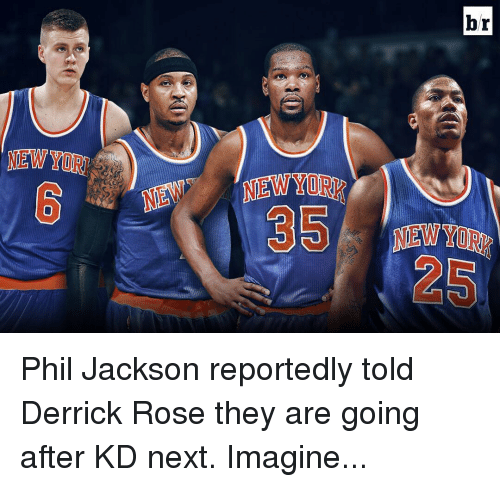 Derrick Rose, New York, and Sports: DA  CAD  NEW YORK  NEWYIDIUR Phil Jackson reportedly told Derrick Rose they are going after KD next. Imagine...