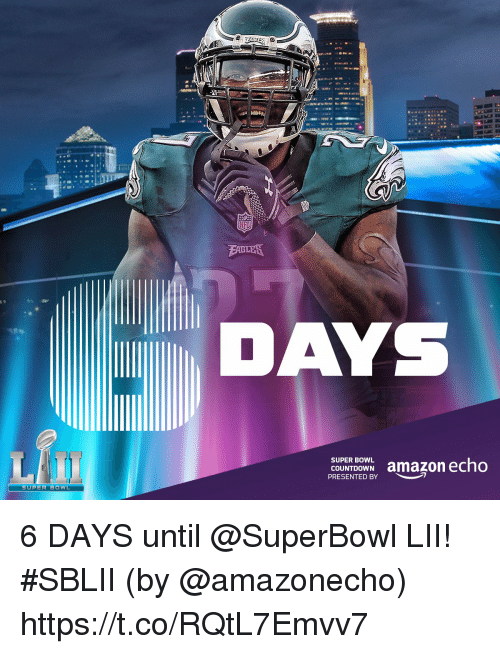 Amazon, Countdown, and Memes: DA  COUNTDOWN amazon echo  PRESENTED BY  SUPER BOWL 6 DAYS until @SuperBowl LII! #SBLII  (by @amazonecho) https://t.co/RQtL7Emvv7
