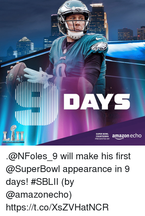 Countdown: DA  COUNTDOWN amazon echo  PRESENTED BY  SUPER BOWL .@NFoles_9 will make his first @SuperBowl appearance in 9 days! #SBLII  (by @amazonecho) https://t.co/XsZVHatNCR