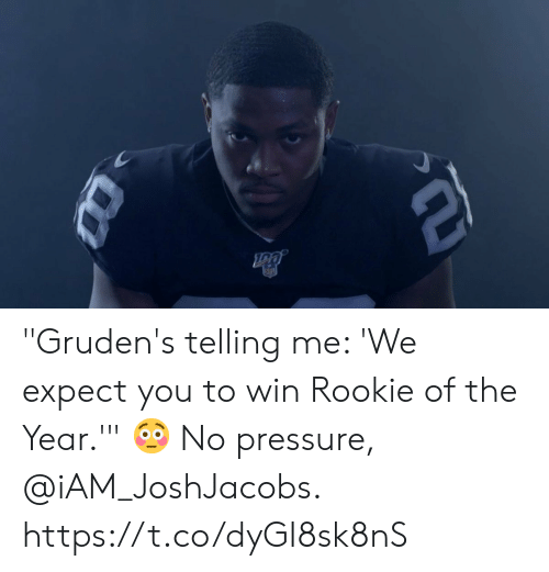 """No Pressure: Da """"Gruden's telling me: 'We expect you to win Rookie of the Year.'"""" 😳   No pressure, @iAM_JoshJacobs. https://t.co/dyGI8sk8nS"""