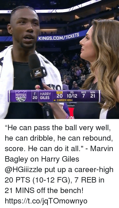 """giles: Da  KINGS.COM/TICKETS  PTSFG REB MIN  HARRY 20 10/12 7 a1  20 GILES CAREER HIGH  KI  KINGS """"He can pass the ball very well, he can dribble, he can rebound, score. He can do it all."""" - Marvin Bagley on Harry Giles  @HGiiizzle put up a career-high 20 PTS (10-12 FG), 7 REB in 21 MINS off the bench!    https://t.co/jqTOmownyo"""