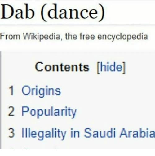 Dab Dance: Dab (dance)  From Wikipedia, the free encyclopedia  Contents [hide]  1 Origins  2 Popularity  3 Illegality in Saudi Arabia