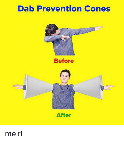 Dab: Dab Prevention Cones  Before  After meirl