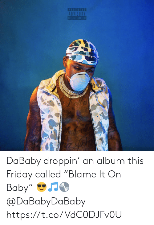 "Friday: DaBaby droppin' an album this Friday called ""Blame It On Baby"" 😎🎵💿 @DaBabyDaBaby https://t.co/VdC0DJFv0U"