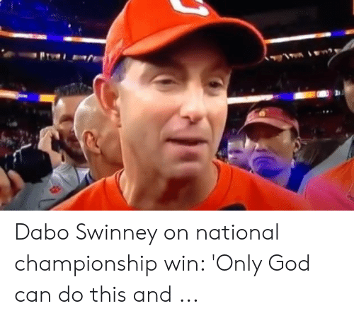 dabo swinney: Dabo Swinney on national championship win: 'Only God can do this and ...