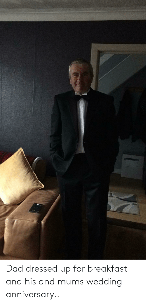 wedding anniversary: Dad dressed up for breakfast and his and mums wedding anniversary..