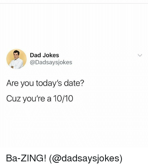 Dad, Memes, and Date: Dad Jokes  @Dadsaysjokes  Are you today's date?  Cuz you're a 10/10 Ba-ZING! (@dadsaysjokes)