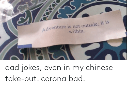 Dad Jokes: dad jokes, even in my chinese take-out. corona bad.