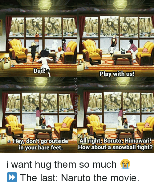 bare feet: Dad!  Play with us!  don't go outside- All right Boruto, Himawari  How about a snowball fight?  in your bare feet. i want hug them so much 😭♡ ⠀⠀ ⏩ The last: Naruto the movie.