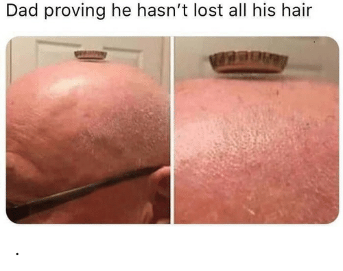 Proving: Dad proving he hasn't lost all his hair .