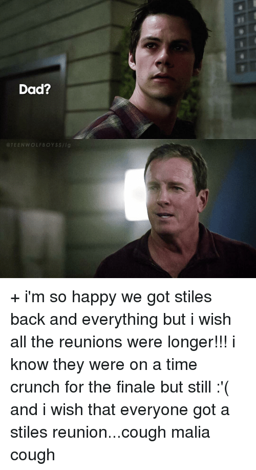 Dad, Memes, and Teen Wolf: Dad?  @TEEN WOLF BOY SS/ig + i'm so happy we got stiles back and everything but i wish all the reunions were longer!!! i know they were on a time crunch for the finale but still :'( and i wish that everyone got a stiles reunion...cough malia cough