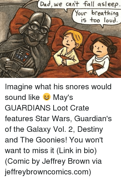 goonies: Dad, we cant fall asleep.  Your  breathing  too loud  US Imagine what his snores would sound like 😆 May's GUARDIANS Loot Crate features Star Wars, Guardian's of the Galaxy Vol. 2, Destiny and The Goonies! You won't want to miss it (Link in bio) (Comic by Jeffrey Brown via jeffreybrowncomics.com)