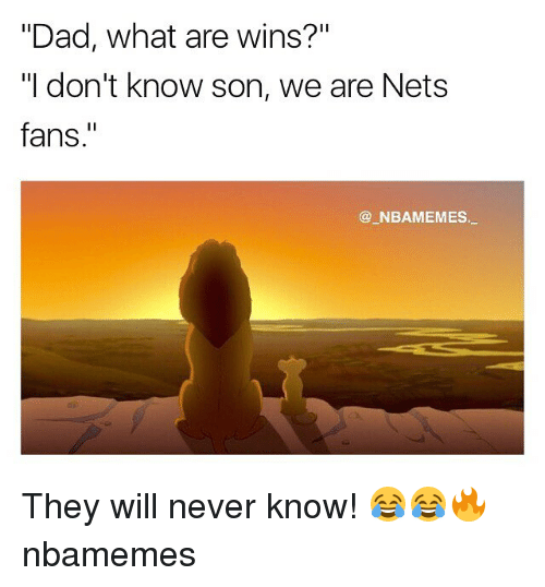 "Dad, Memes, and Never: Dad, what are wins?""  ""I don't know son, we are Nets  fans.""  NBAMEMES. They will never know! 😂😂🔥 nbamemes"
