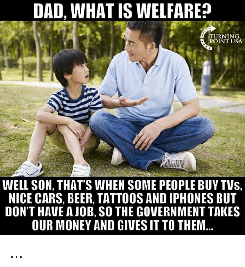 dad what is welfare turning point usa well son thats when