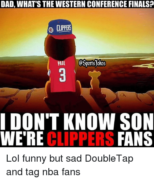 nba-fans: DAD, WHAT'S THE WESTERN CONFERENCE FINALSP  CLIPPERS  PAUL  CSportsjokes  DON'T KNOW SON  FANS  WERE  CLIPPERS Lol funny but sad DoubleTap and tag nba fans