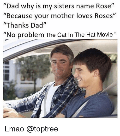 """cat in the hat: """"Dad why is my sisters name Rose  Because your mother loves Roses  """"Thanks Dad""""  """"No problem The Cat In The Hat Movie""""  I1  Il Lmao @toptree"""