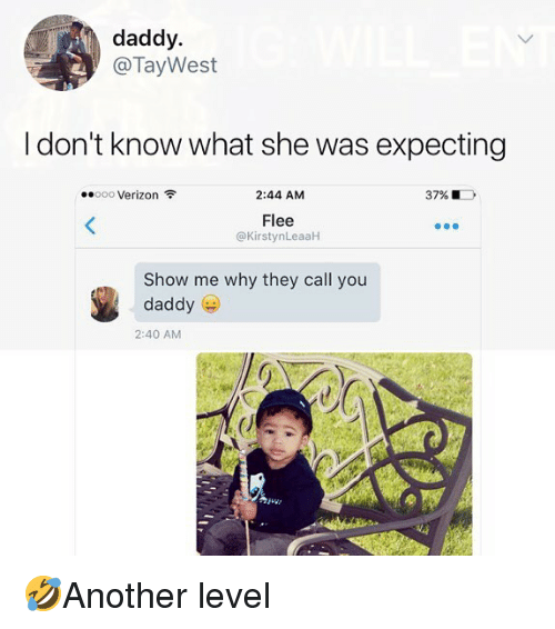 flee: daddy.  @TayWest  I don't know what she was expecting  ..ooo Verizon令  2:44 AM  37%  Flee  @KirstynLeaaH  Show me why they call you  daddy  2:40 AM 🤣Another level