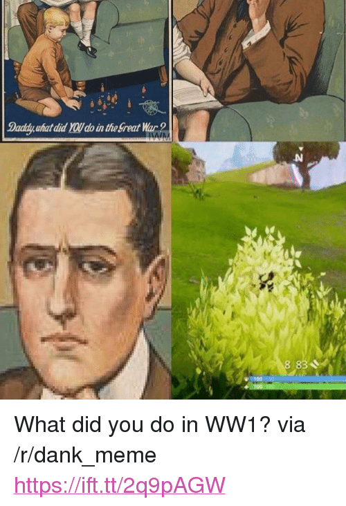 """ww1: Daddy,uhat did YOU do in the freat War  100 1 <p>What did you do in WW1? via /r/dank_meme <a href=""""https://ift.tt/2q9pAGW"""">https://ift.tt/2q9pAGW</a></p>"""