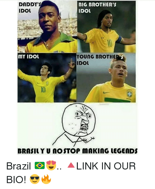 Memes, Big Brother, and Brazil: DADDY'S  BIG BROTHER'S  IDOU  IDOL  MY IDOL  YOUNG BROTHER  IDOL  BRASIL YUNO STOP MAKING LEGENDS Brazil 🇧🇷😍.. 🔺LINK IN OUR BIO! 😎🔥