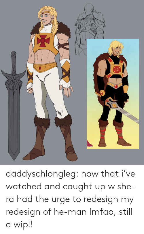 Lmfao: daddyschlongleg:  now that i've watched and caught up w she-ra had the urge to redesign my redesign of he-man lmfao, still a wip!!