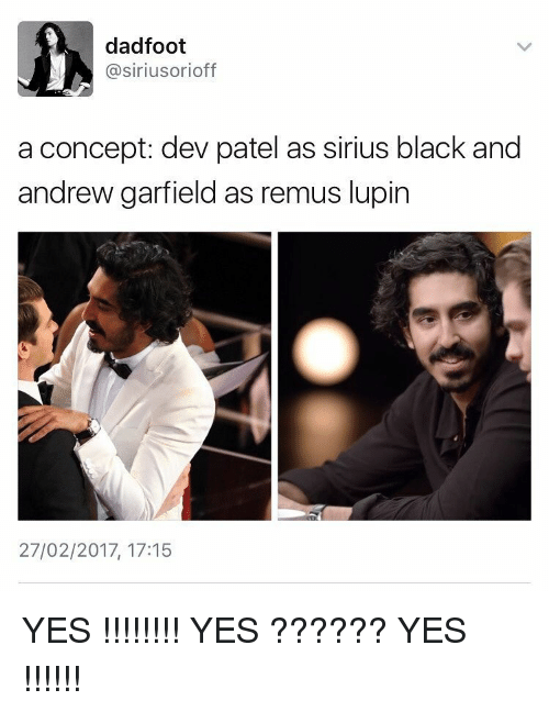 Andrew Garfield: dadfoot  asiriusorioff  a concept: dev patel as sirius black and  andrew garfield as remus lupin  27/02/2017, 17:15 YES !!!!!!!! YES ?????? YES !!!!!!