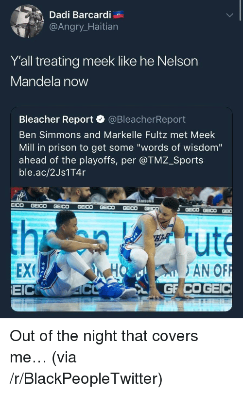 "Blackpeopletwitter, Meek Mill, and Nelson Mandela: Dadi Barcardi  @Angr  Y'all treating meek like he Nelson  Mandela now  Bleacher Report·@BleacherReport  Ben Simmons and Markelle Fultz met Meek  Mill in prison to get some ""words of wisdom""  ahead of the playoffs, per @TMZ_Sports  ble.ac/2Js1T4r  AMSUN  EEX  EICRO 4C  HO AN OF <p>Out of the night that covers me… (via /r/BlackPeopleTwitter)</p>"