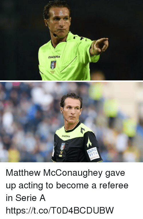 Vitas: DADORA  EURO  VITA Matthew McConaughey gave up acting to become a referee in Serie A https://t.co/T0D4BCDUBW