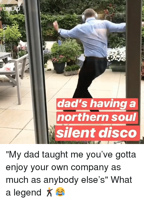 "Dad, Dank, and 🤖: dad's having a  northern soul  silent disco ""My dad taught me you've gotta enjoy your own company as much as anybody else's"" What a legend 🕺😂"