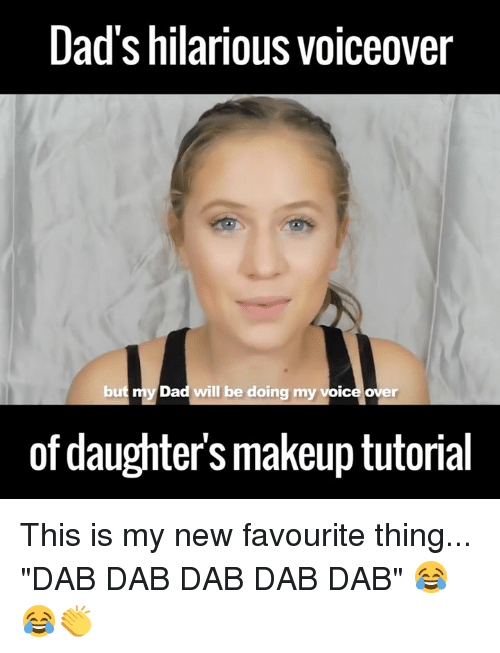 """makeup tutorials: Dad's hilarious voiceover  but my Dad will be doing my voice over  of daughters makeup tutorial This is my new favourite thing... """"DAB DAB DAB DAB DAB"""" 😂😂👏"""