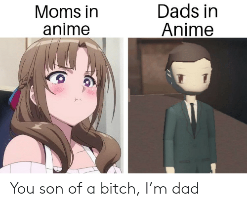 dads: Dads in  Anime  Moms in  anime You son of a bitch, I'm dad