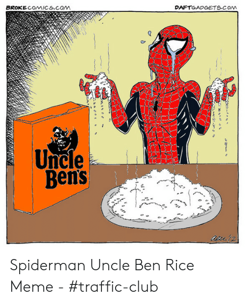 Rice Meme: DAFTGADGETS.COw  BROKECOMICS.COM  Uncle  Bens Spiderman Uncle Ben Rice Meme - #traffic-club