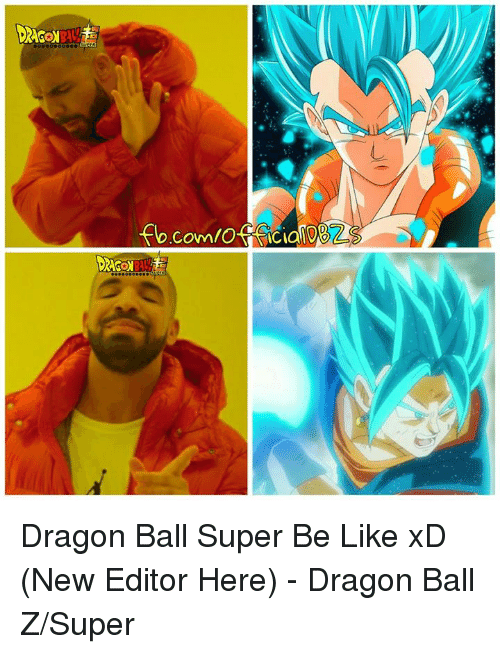 Dragon Ball Z Super: DAGal  flo.com/officiaToe  com/Of iciollVE  DA . Dragon Ball Super Be Like xD (New Editor Here)   - Dragon Ball Z/Super