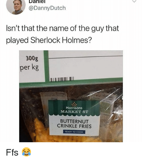 Sherlock Holmes: Dahle  @DannyDutch  Isn't that the name of the guy that  played Sherlock Holmes?  300g  per kg  Morrisons  MARKET ST  BUTTERNUT  CRINKLE FRIES  READY TO COOK Ffs 😂