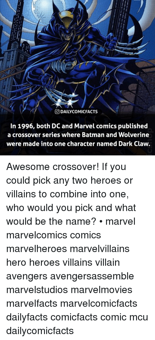 villainizing: DAI LYCOMICFACTS  In 1996, both DC and Marvel comics published  a crossover series where Batman and Wolverine  were made into one character named Dark Claw. Awesome crossover! If you could pick any two heroes or villains to combine into one, who would you pick and what would be the name? • marvel marvelcomics comics marvelheroes marvelvillains hero heroes villains villain avengers avengersassemble marvelstudios marvelmovies marvelfacts marvelcomicfacts dailyfacts comicfacts comic mcu dailycomicfacts