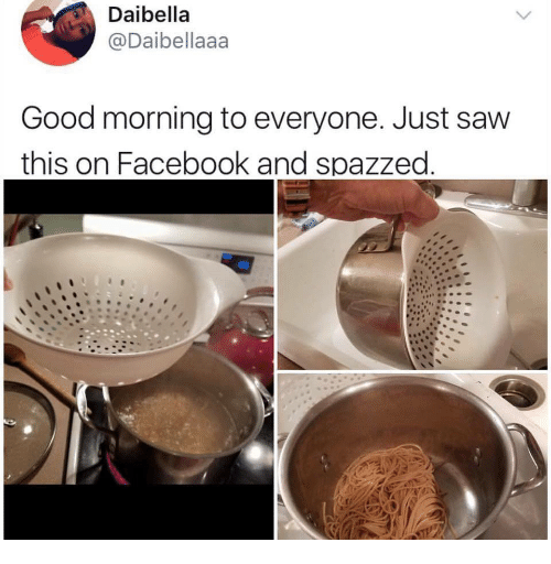 Good Morning Everyone Facebook Status : Best memes about spazzed