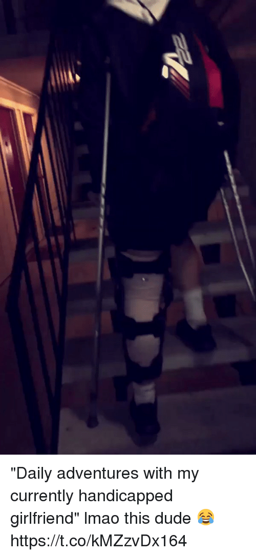 """Dude, Funny, and Lmao: """"Daily adventures with my currently handicapped girlfriend"""" lmao this dude 😂 https://t.co/kMZzvDx164"""