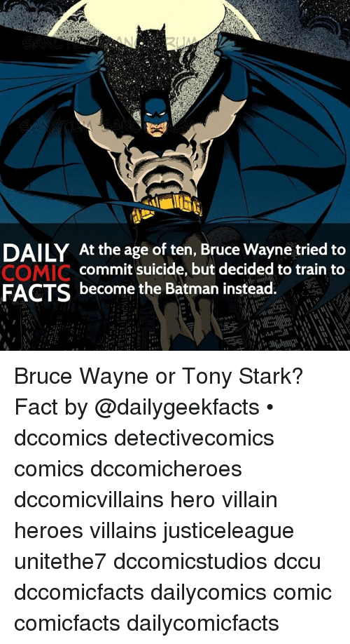 tony stark: DAILY At the age of ten, Bruce Wayne tried to  commit suicide, but decided to train to  COMIC FACTS become the Batman instead Bruce Wayne or Tony Stark? Fact by @dailygeekfacts • dccomics detectivecomics comics dccomicheroes dccomicvillains hero villain heroes villains justiceleague unitethe7 dccomicstudios dccu dccomicfacts dailycomics comic comicfacts dailycomicfacts