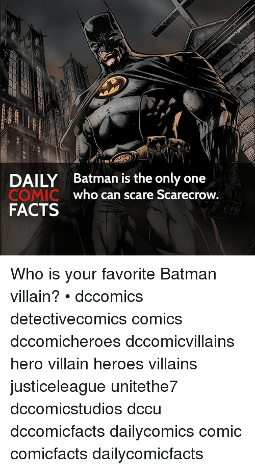 Batman, Facts, and Memes: DAILY Batman is the only one  who can scare Scarecrow.  COMIC  FACTS Who is your favorite Batman villain? • dccomics detectivecomics comics dccomicheroes dccomicvillains hero villain heroes villains justiceleague unitethe7 dccomicstudios dccu dccomicfacts dailycomics comic comicfacts dailycomicfacts