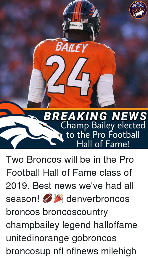 Denver Broncos: DAILY  DENVER  BRONCOS  24  BRONCOS  BAILEY  BREAKING NEWS  Champ Bailey elected  to the Pro Football  Hall of Fame! Two Broncos will be in the Pro Football Hall of Fame class of 2019. Best news we've had all season! 🏈🎉 denverbroncos broncos broncoscountry champbailey legend halloffame unitedinorange gobroncos broncosup nfl nflnews milehigh