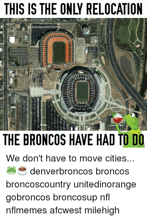 Nflmemes: daily denverbronco  THE BRONCOS HAVE HAD TO DO We don't have to move cities... 🐸☕️ denverbroncos broncos broncoscountry unitedinorange gobroncos broncosup nfl nflmemes afcwest milehigh