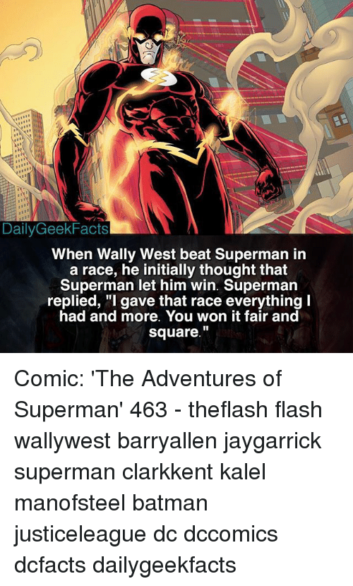 Batmane: Daily Geek Facts  When Wally West beat Superman in  a race, he initially thought that  Superman let him win. Superman  replied, gave that race everything I  had and more. You won it fair and  Square Comic: 'The Adventures of Superman' 463 - theflash flash wallywest barryallen jaygarrick superman clarkkent kalel manofsteel batman justiceleague dc dccomics dcfacts dailygeekfacts