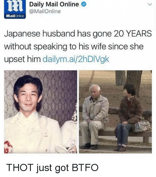 Btfo: Daily Mail Online  @Mail Online  mail  Online  Japanese husband has gone 20 YEARS  without speaking to his wife since she  upset him  dailym.ai/2hDIVgk THOT just got BTFO