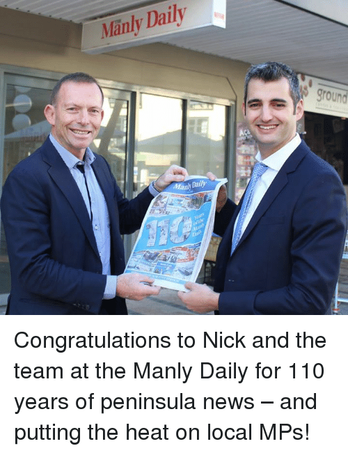 Dank, News, and Congratulations: Daily  Manly Tran Dalli  ground Congratulations to Nick and the team at the Manly Daily for 110 years of peninsula news – and putting the heat on local MPs!