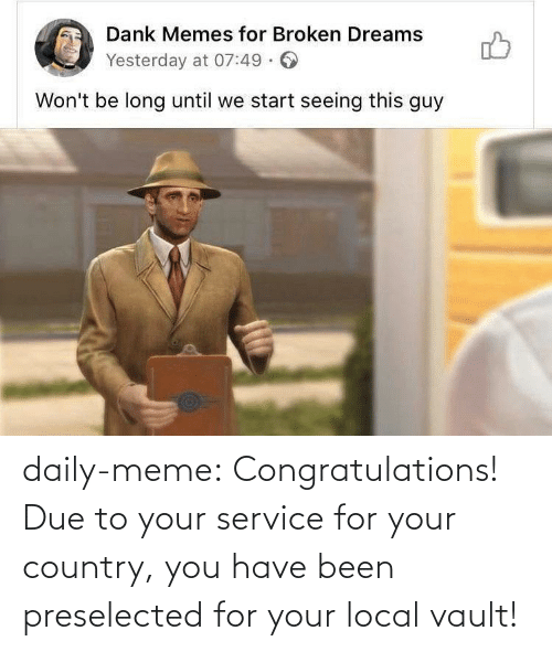 Due: daily-meme:  Congratulations! Due to your service for your country, you have been preselected for your local vault!