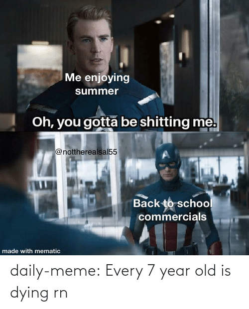 meme.com: daily-meme:  Every 7 year old is dying rn